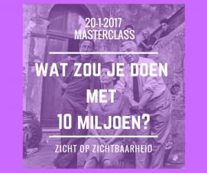 Masterclass – Wat zou je doen met 10 miljoen? 20 januari 2017